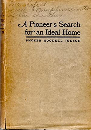 A Pioneer's Search for an Ideal Home : A Book of Personal Memoirs: Judson, Phoebe Goodell