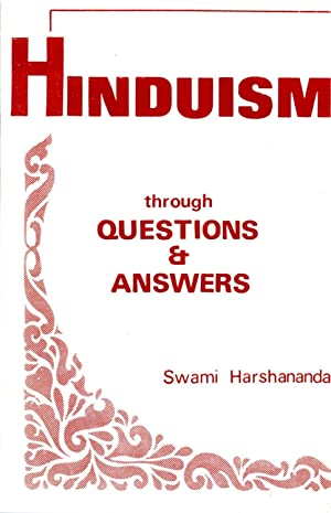 Hinduism Through Questions & Answers: Swami Harshananda