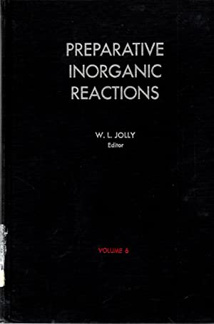 Preparative Inorganic Reactions Volume 6: Jolly, William L.