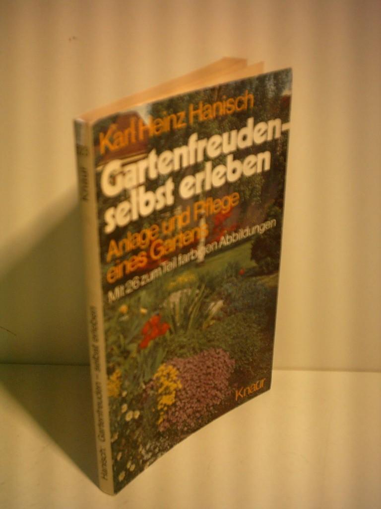 Karl Heinz Hanisch: Gartenfreuden selbst erleben -: Heinz Hanisch, Karl: