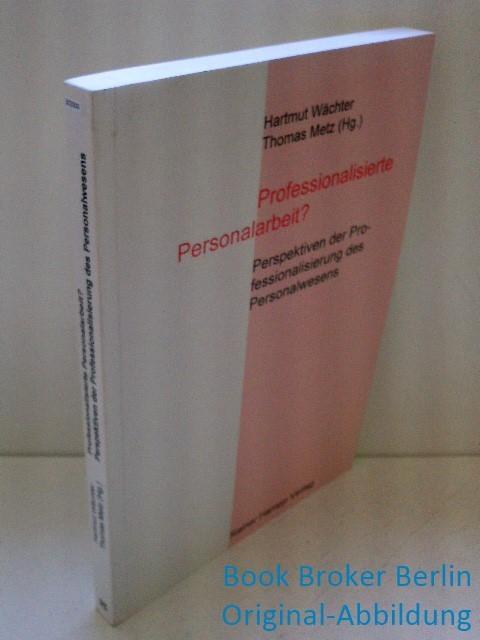 Professionalisierte Personalarbeit?: Perspektiven der Professionalisierung des Personalwesens. Sonderband der Zeitschrift für Personalforschung - Wächter, Hartmut, Max Ringlstetter und Axel Kniehl