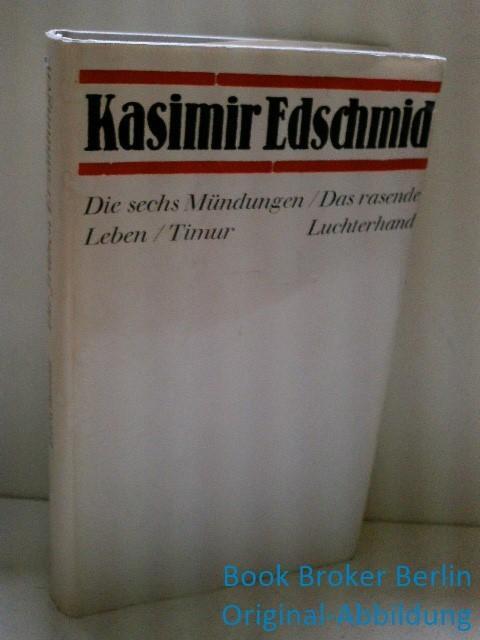 Die sechs Mündungen / Das rasende Leben: Edschmid, Kasimir:
