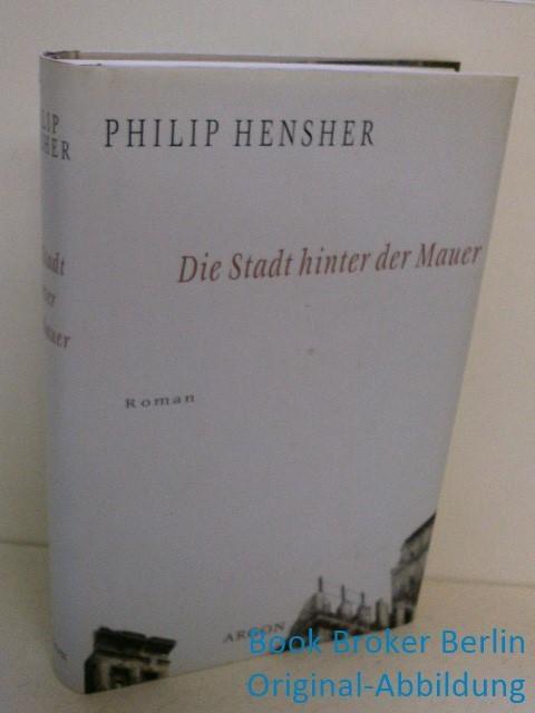 Die Stadt hinter der Mauer: Hensher, Philip und