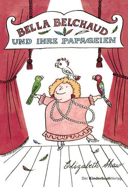 Bella Belchaud und ihre Papageien: Shaw, Elizabeth:
