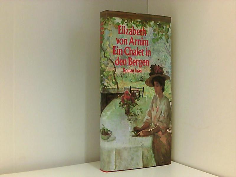 Ein Chalet in den Bergen: Roman - von Arnim, Elizabeth und Angelika Beck