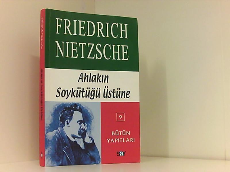 Ahlak?n Soykütü?ü Üstüne: Nietzsche - Bütün Yap?tlar?: Wilhelm Nietzsche, Friedrich:
