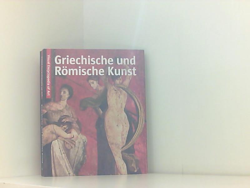Kunst der Griechischen und Römischen Antike: Visuell Encyclopedia of Art