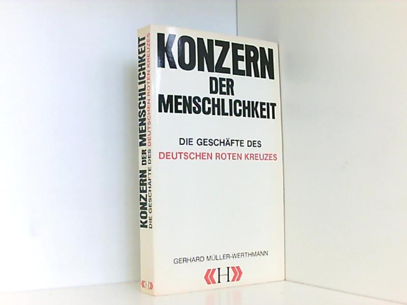 Konzern der Menschlichkeit. Die Geschäfte des Deutschen: Müller-Werthmann, Gerhard:
