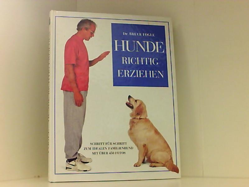 Hunde richtig erziehen. Schritt für Schritt zum idealen Familienhund. - Dr. Fogle, Bruce