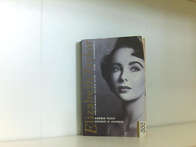 Elizabeth Taylor. Hollywoods letzte Diva. Eine Biographie. - Thain, Andrea und Michael O. Huebner
