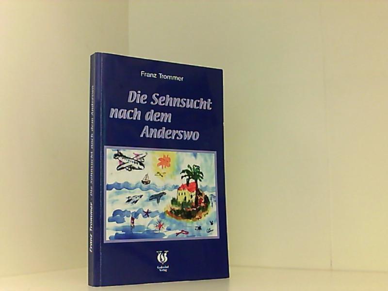 Die Sehnsucht nach dem Anderswo: Inselerkundungen der besonderen Art - Trommer, Franz