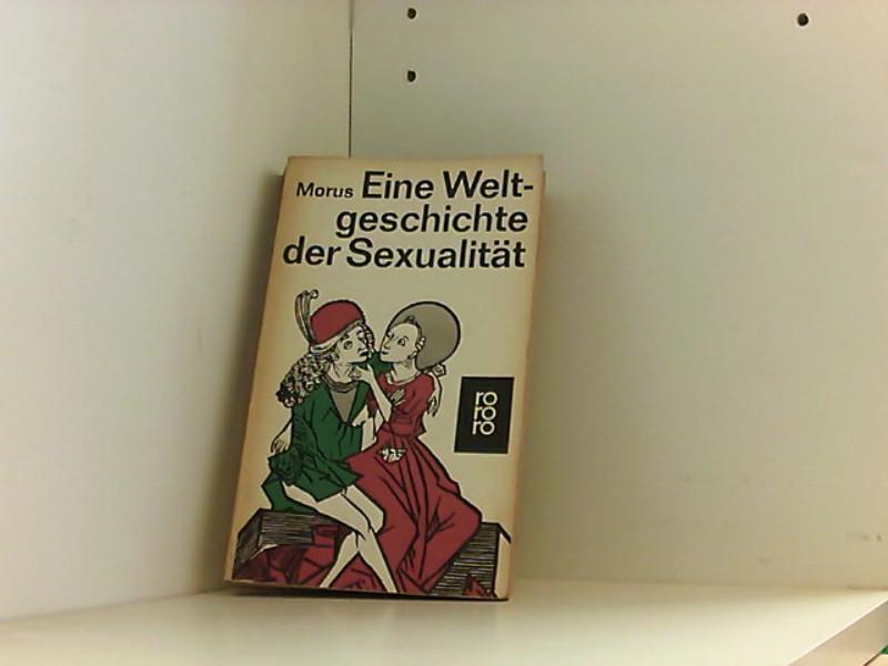 Eine Weltgeschichte der Sexualität. M. 113 Abb.: MORUS (d. i.