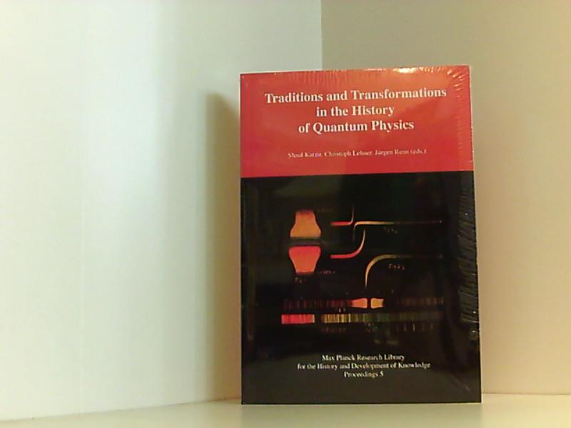 Traditions and Transformations in the History of Quantum Physics: Max Planck Research Library for the History and Development of Knowledge - Proceedings 5 Max Planck Research Library for the History and Development of Knowledge - Proceedings 5 - Katzir, Shaul, Christoph Lehner und Jürgen Renn