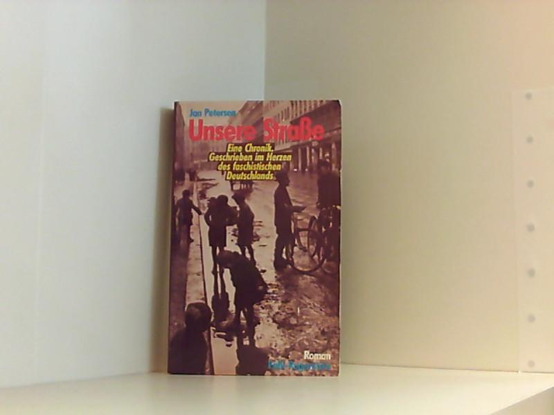Unsere Straße Eine Romanchronik. Geschrieben im Herzen des faschistischen Deutschlands 1933/34 - Petersen, Jan