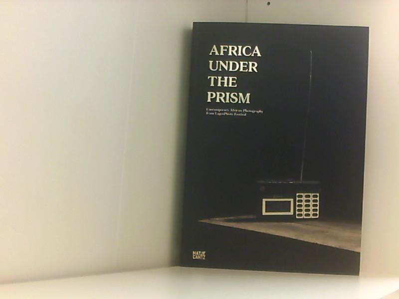 Africa under the Prism: Contemporary African Photography from LagosPhoto Festival Contemporary African Photography from LagosPhoto Festival