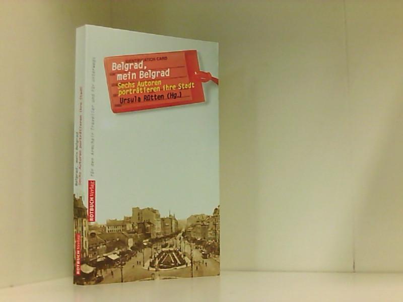 Belgrad, mein Belgrad. Sechs Autoren porträtieren ihre Stadt Sechs serbische Autoren porträtieren ihre Stadt