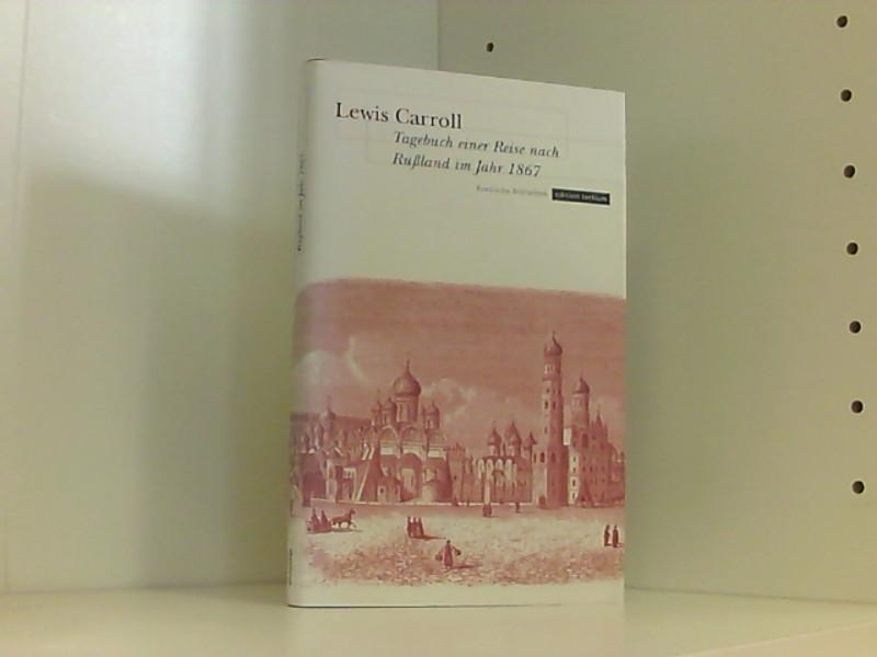 Tagebuch einer Reise nach Rußland im Jahr: Carroll, Lewis, Felix