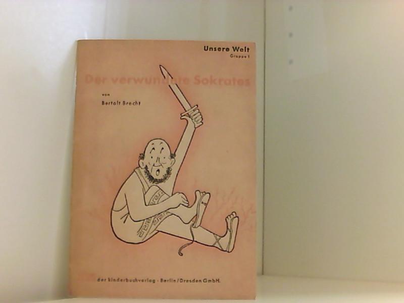 Der Verwundete Sokrates,: Bertolt, Brecht und