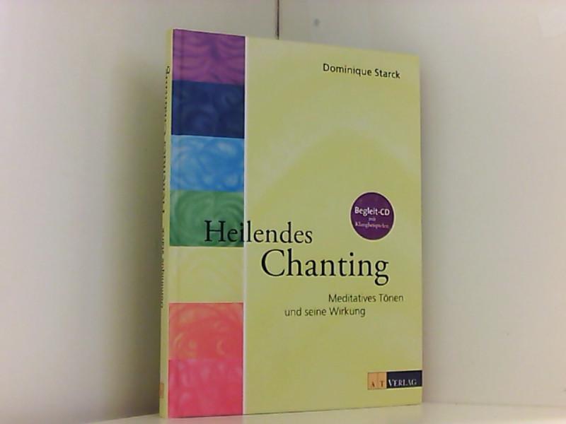 Heilendes Chanting: Meditatives Tönen und seine Wirkung Meditatives Tönen und seine Wirkung - Dominique, Starck