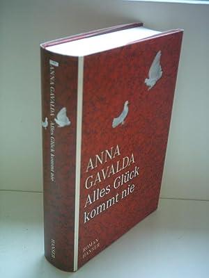Anna Gavalda: Alles Glück kommt nie: Gavalda, Anna: