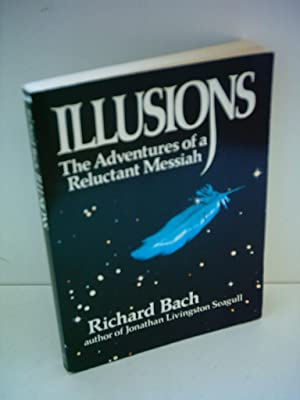 Illusions: The Adventures of a Reluctant Messiah: Bach, Richard: