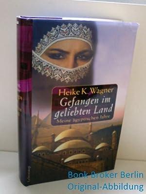 Gefangen im geliebten Land; Meine ägyptischen Jahre.: K. Wagner, Heike: