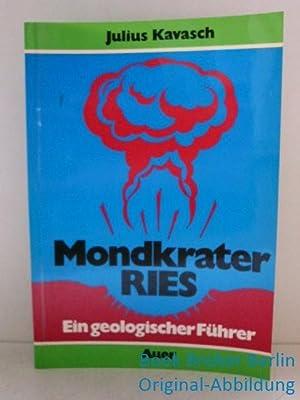 Meteoritenkrater Ries: Ein geologischer Führer: Kavasch, Julius: