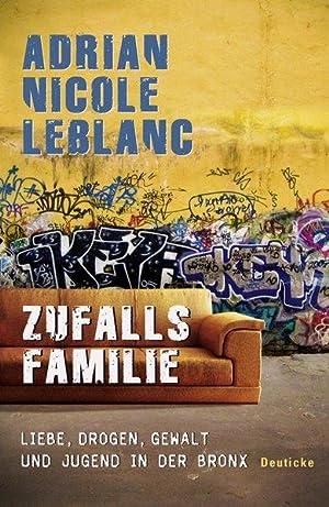 Zufallsfamilie: Liebe, Drogen, Gewalt und Jugend in: Nicole LeBlanc, Adrian
