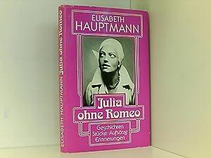 Julia ohne Romeo. Geschichten, Stücke, Aufsätze, Erinnerungen: Hauptmann, Elisabeth: