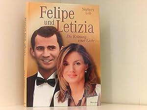 Felipe und Letizia: Die Krönung einer Liebe: Loh, Norbert: