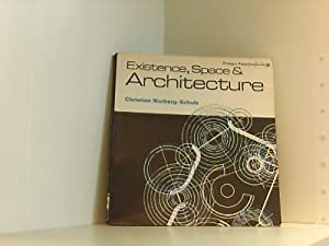 Existence Space and Architecture (New Concepts of: Norberg-Schulz, Christian: