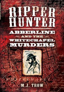 Ripper Hunter: Abberline and the Whitechapel Murders: Trow, M.J.