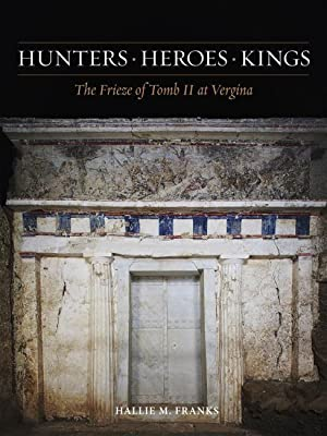 Hunters, Heroes, Kings: The Frieze of Tomb: Franks, Hallie M.