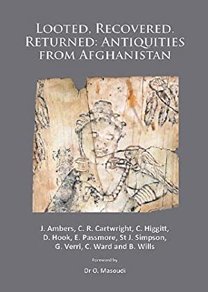 Looted, Recovered, Returned: Antiquities from Afghanistan: A: Ambers, Janet; Cartwright,