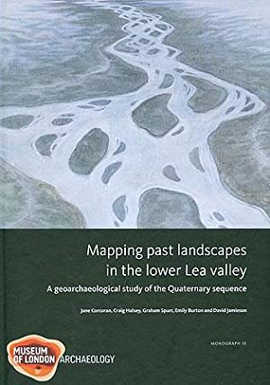 Mapping Past Landscapes in the Lower Lea: Burton, Emily; Corcoran,