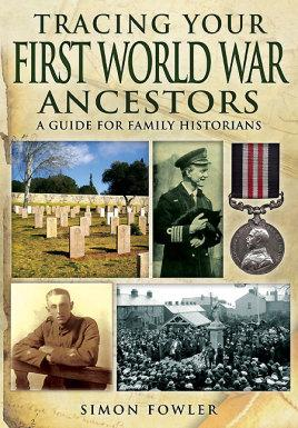 Tracing Your First World War Ancestors: A: Fowler, Simon