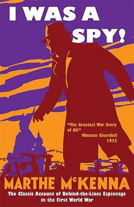 I Was a Spy!: The Classic Account: McKenna, Marthe