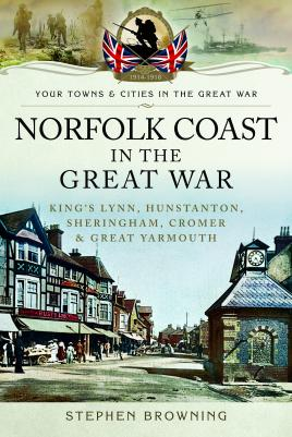 Norfolk Coast in the Great War: King's: Browning, Stephen