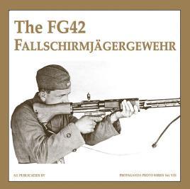 The FG42 Fallschirmjägergewehr (The Propaganda Photo Series): de Vries, Guus