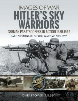 Hitler's Sky Warriors: German Paratroopers in Action: Ailsby, Christopher