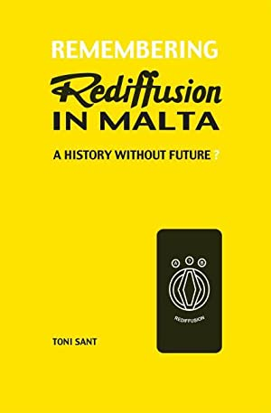 Remembering Rediffusion in Malta: A history without: Sant, Toni