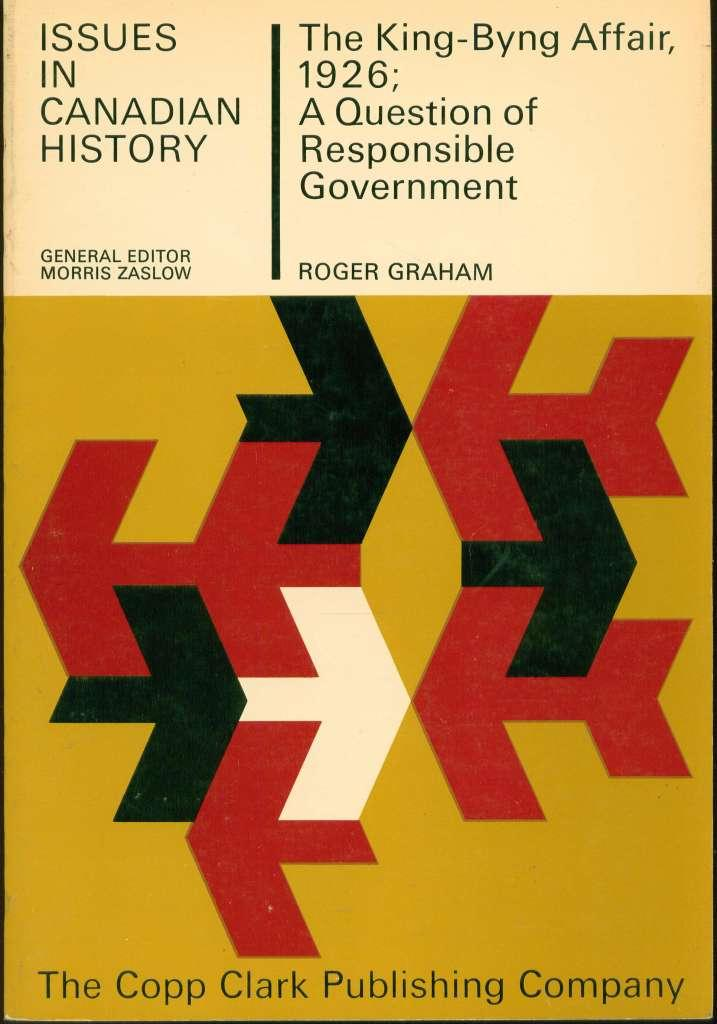 The King-Byng Affair, 1926: A Question of Responsible Government: Graham, Roger