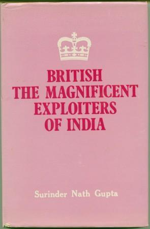 British: The Magnificent Exploiters of India: Surinder Nath Gupta