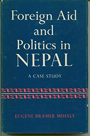 Foreign Aid and Politics in Nepal: A: Mihaly, Eugene Bramer