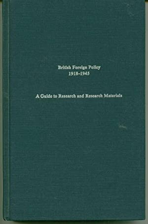 British Foreign Policy, 1918-1945: A Guide to Research and Research Materials