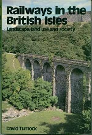 Railways in the British Isles: Landscape, Land Use, and Society