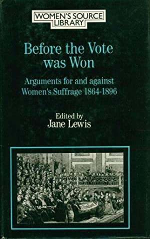 Before the Vote Was Won: Arguments for and against Women's Suffrage, 1864-1896