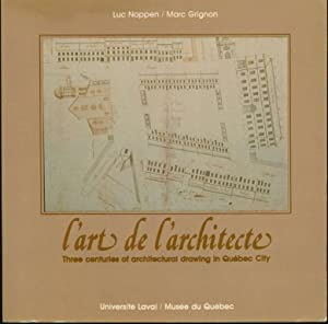 L'art de l'architecte: Three Centuries of Architectural Drawing in Quebec City