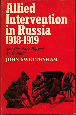 Allied Intervention in Russia,1918-1919 and the Part Played by Canada: Swettenham, John