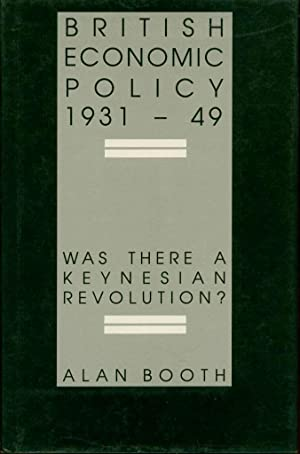 British Economic Policy, 1931-49: Was There a Keynesian Revolution?: Booth, Alan